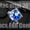 Macminiが熱暴走!?突然電源が落ちる原因はファンの動作不良にあった!【Macs Fan Control】